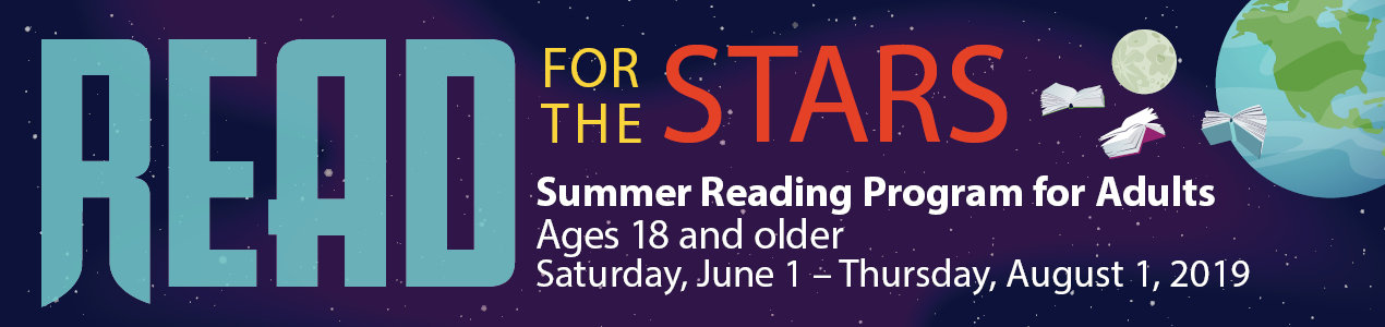 Summer Reading Program for Adults ages 18 and older - Read for the Stars, Saturday June 1 -Thurdsay  August 1, 2019