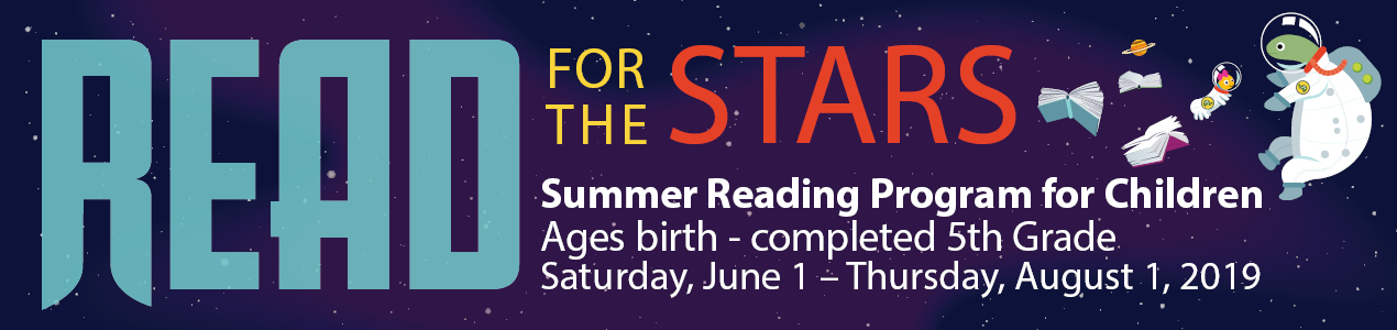 Summer Reading Program for Children ages newborn through completed 5th Grade - Read for the Stars, Saturday June 1 -Thurdsay  August 1, 2019